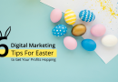 6 Digital Marketing Tips for Easter to Get Your Profits Hopping