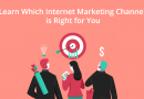 Learn Which Internet Marketing Channel is Right for You