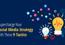 Supercharge Your Social Media Strategy with These 9 Tactics