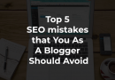 Top 5 SEO Mistakes That You As A Blogger Should Avoid