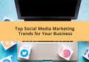 Top Social Media Marketing Trends for Your Business