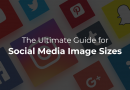 The Ultimate Guide for Social Media Image Sizes